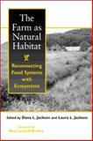 The Farm as Natural Habitat : Reconnecting Food Systems with Ecosystems, , 155963846X