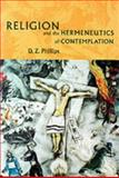 Religion and the Hermeneutics of Contemplation, Phillips, D. Z. and Rhees, Rush, 0521008468