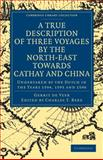 A True Description of Three Voyages by the North-East Towards Cathay and China : Undertaken by the Dutch in the Years 1594, 1595 and 1596, Veer, Gerrit de, 1108008461
