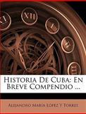 Historia de Cub, Alejandro Mara Lpez y. Torres and Alejandro María López Y. Torres, 1148088466