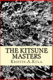 The Kitsune Masters, Kristin. K Kula, 1483918467