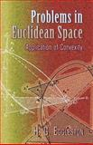 Problems in Euclidean Space : Application of Convexity, H. G. Eggleston, 0486458466