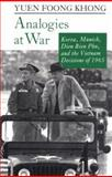 Analogies at War : Korea, Munich, Dien Bien Phu, and the Vietnam Decisions of 1965, Yuen Foong Khong, 0691078467