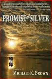 Promise of Silver, Michael K. Brown, 1932158464