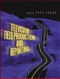 Television Field Production and Reporting, Shook, Frederick, 0205418465