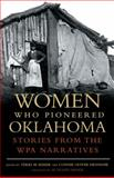 Women Who Pioneered Oklahoma : Stories from the WPA Narratives, , 0806138467