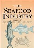 The Seafood Industry, Flick, George J. and Martin, Roy E., 1461358469