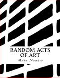 Random Acts of Art, Maia Newley, 1492738468