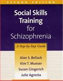 Social Skills Training for Schizophrenia, Second Edition : A Step-by-Step Guide, Bellack, Alan S. and Mueser, Kim T., 157230846X
