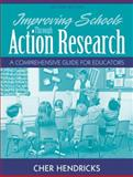 Improving Schools Through Action Research : A Comprehensive Guide for Educators, Hendricks, Cher, 0205578462
