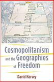 Cosmopolitanism and the Geographies of Freedom, Harvey, David, 0231148461