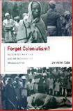 Forget Colonialism? : Sacrifice and the Art of Memory in Madagascar, Cole, Jennifer, 0520228464