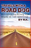 Travels with a Road Dog, R. K., 1478348461