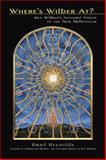 Where's Wilber At? : Ken Wilber's Integral Vision in the New Millennium, Reynolds, Brad, 1557788464
