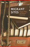 Migrant Sites : America, Place, and Diaspora Literatures, Kandiyoti, Dalia, 1584658460