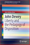 John Dewey : Liberty and the Pedagogy of Disposition, Baldacchino, John, 9400778465