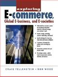 Exploring E-Commerce, Global E-Business and E-Societies, Wood, Ron and Fellenstein, Craig, 0130848468