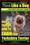 Yorshire Terrier, Yorshire Terrier Training AAA AKC: Think Like a Dog, but Don't, Paul Pearce, 1500178462