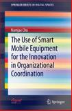 The Use of Smart Mobile Equipment for the Innovation in Organizational Coordination, Cho, Namjae, 3642308465