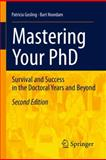 Mastering Your PhD : Survival and Success in the Doctoral Years and Beyond, Gosling, Patricia and Noordam, Lambertus D., 3642158463
