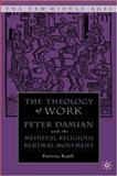 The Theology of Work : Peter Damian and the Medieval Religious Renewal Movement, Ranft, Patricia, 1403968470