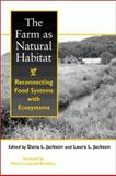 The Farm as Natural Habitat : Reconnecting Food Systems with Ecosystems, , 1559638478