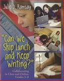 Can We Skip Lunch and Keep Writing? : Collaborating in Class and Online, Grades 3-6, Ramsay, Julie D., 1571108475