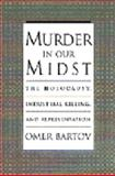 Murder in Our Midst : The Holocaust, Industrial Killing, and Representation, Bartov, Omer, 0195098471