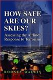 How Safe Are Our Skies? : Assessing the Airlines' Response to Terrorism, Wallis, Rodney, 0275978478