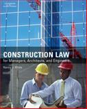 Construction Law : For Managers, Architects, and Engineers, Nancy J. White, 141804847X