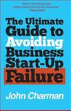 The Ultimate Guide to Avoiding Business Start-Up Failure, John Charman, 1484148479