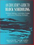 An Educator's Guide to Block Scheduling : Decision Making, Curriculum Design, and Lesson Planning Strategies, Bevevino, Mary M. and Adams, Kenneth M., 0205278477