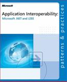 Application Interoperability : Microsoft .NET and J2EE, Microsoft Official Academic Course Staff and Microsoft Corporation Staff, 073561847X