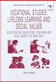Vocational Studies, Lifelong Learning and Social Values : Investigating Education, Training and NVQs under the New Deal, Hyland, Terry L., 1840148470