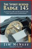 The Spirit Behind Badge 145, Jim McNeff, 1490818472