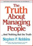 The Truth about Managing People... and Nothing but the Truth, Stephen P. Robbins, 0131838474