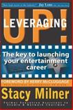 Leveraging Up! : The key to launching your entertainment Career, Stacy Milner, 0615288472