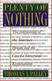 Plenty of Nothing : The Downsizing of the American Dream and the Case for Structural Keynesianism, Palley, Thomas I., 0691048479