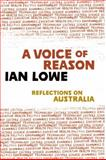 A Voice of Reason : Reflections on Australia, Lowe, Ian, 0702238473