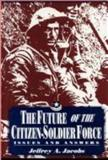 The Future of the Citizen-Soldier Force : Issues and Answers, Jacobs, Jeffrey A., 0813118476