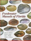 Freshwater Mussels of Florida, Williams, James D. and Butler, Robert S., 081731847X
