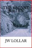 The Vacant Sullen, J. W. Lollar, 1482368471