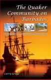 The Quaker Community on Barbados : Challenging the Culture of the Planter Class, Gragg, Larry, 0826218474