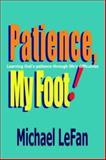 Patience, My Foot!, Michael Lefan, 1418478474