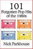 101 Forgotten Pop Hits of The 1980s, Nick Parkhouse, 1449098479