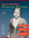 Understanding the American Promise, Volume 1: To 1877 : A Brief History of the United States, Roark, James L. and Johnson, Michael P., 1457608472
