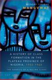 A History of Class Formation in the Plateau Province of Nigeria, 1902-1960 : The Genesis of a Ruling Class, Mangvwat, Monday Yakiban, 1594608474
