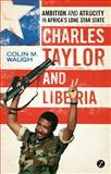 Charles Taylor and Liberia, Waugh, Colin M., 1848138474