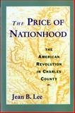 The Price of Nationhood : The American Revolution in Charles County, Lee, Jean B., 0393968472