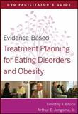 Evidence-Based Treatment Planning for Eating Disorders and Obesity, Jongsma, Arthur E. and Bruce, Timothy J., 047056847X